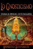 Lo Gnosticismo: Storia Di Antiche Lotte Religiose