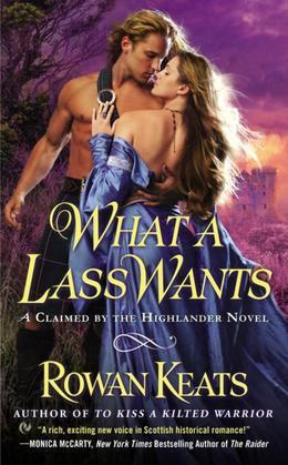 What a Lass Wants: A Claimed By the Highlander Novel