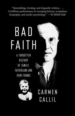 Bad Faith: A Forgotten History of Family, Fatherland and Vichy France