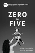 Zero to Five (black/white edition): 70 Essential Parenting Tips Based on Science (and What I¿ve Learned So Far)