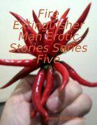 Fire Extinguisher Man Erotic Stories Series Five