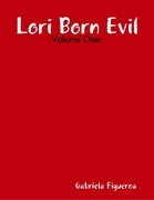 Lori Born Evil: Volume One: