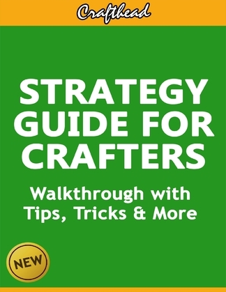 Strategy Guide For Crafters: An Unofficial Minecraft Walkthrough with Tips, Tricks & More