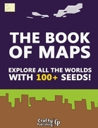 The Book of Maps - Explore All the Worlds With 100+ Seeds!: (An Unofficial Minecraft Book)