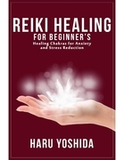 Reiki Healing for Beginner's: Healing Chakras for Anxiety and Stress Reduction