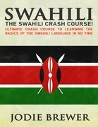 Swahili: The Swahili Crash Course: Ultimate Crash Course to Learning the Basics of the Swahili Language Time
