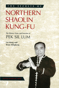 The Secrets of Northern Shaolin Kung-Fu: The History, Form, and Function of PEK SIL LUM