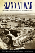 Island at War: Puerto Rico in the Crucible of the Second World War