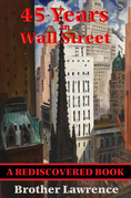 45 Years In Wall Street (Rediscovered Books): A Review of the 1937 Panic and 1942 Panic, 1946 Bull Market with New Time Rules and Percentage Rules wit