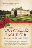 The Most Eligible Bachelor Romance Collection: Nine Historical Novellas Celebrate Marrying for All the Right Reasons