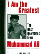 I Am the Greatest: The Best Quotations from Muhammad Ali