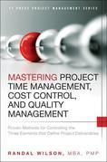 Mastering Project Time Management, Cost Control, and Quality Management: Proven Methods for Controlling the Three Elements that Define Project Deliver