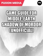 Game Guide for Middle Earth Shadow of Mordor (Unofficial)