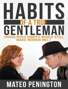 Habits of a True Gentleman: Chivalrous Habits Which Still Make Women Melt