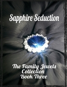 Sapphire Seduction - The Family Jewels Collection Book Three