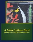 A Little Yellow Bird: Memories of Marie Shurmantine