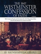 The Westminster Assembly - The 1647 Westminster Confession of Faith with Scripture Texts and Proofs from the Authorized Version (KJV)
