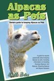 Alpacas as Pets: Owners guide to keeping Alpacas as Pets