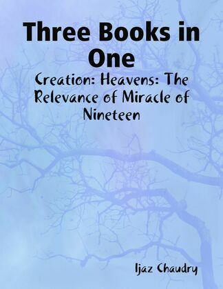 Three Books in One: Creation: Heavens: The Relevance of Miracle of Nineteen
