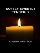 Softly Sweetly Tenderly