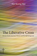The Liberative Cross: Korean-North American Women and the Self-Giving God