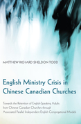 English Ministry Crisis in Chinese Canadian Churches: Towards the Retention of English-Speaking Adults from Chinese Canadian Churches through Associat
