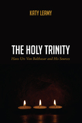 The Holy Trinity: Hans Urs Von Balthasar and His Sources