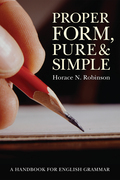 Proper Form, Pure and Simple: A Handbook for English Grammar