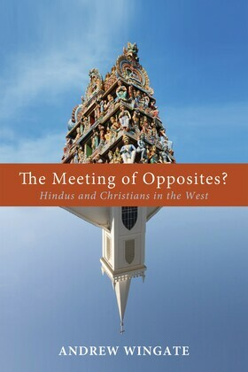 The Meeting of Opposites?: Hindus and Christians in the West