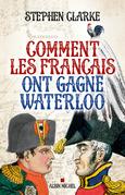 Comment les français ont gagné Waterloo