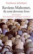 Reviens Mahomet Ils sont devenus fous: Chronique de la barbarie islamique ordinaire