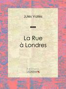 Jules Vallès - La Rue à Londres