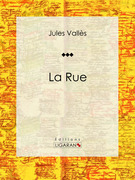 Jules Vallès - La Rue