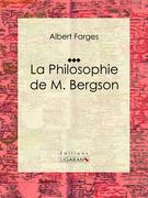 La Philosophie de M. Bergson