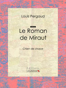 Louis Pergaud - Le Roman de Miraut