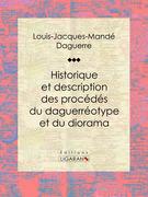 Historique et description des procédés du daguerréotype et du diorama