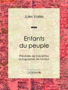 Jules Vallès - Enfants du peuple