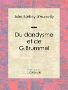 Jules Barbey d'Aurevilly - Du dandysme et de G. Brummel