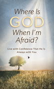 Where Is God When I'm Afraid?