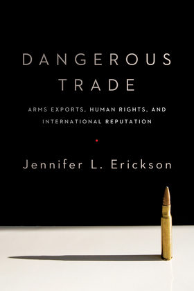 Dangerous Trade: Arms Exports, Human Rights, and International Reputation