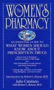 The Women's Pharmacy: An Essential Guide to What Women Should Know About Prescription Drugs