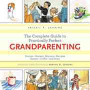 The Complete Guide to Practically Perfect Grandparenting: Stories, Nursery Rhymes, Recipes, Games, Crafts and More