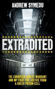 Extradited: The European Arrest Warrant and My Fight for Justice from a Greek Prison Cell