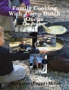 Family Cooking  With  Camp Dutch Ovens: The Primer