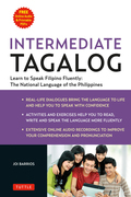 Intermediate Tagalog: Learn to Speak Fluent Tagalog (Filipino), the National Language of the Philippines (Downloadable material included)
