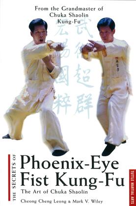 The Secrets of Phoenix Eye Fist Kung Fu: The Art of Chuka Shaolin