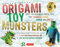 Origami Toy Monsters: Easy-To-Assemble Paper Toys That Shudder, Shake, Lurch and Amaze!