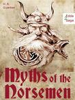 Myths of the Norsemen - From the Eddas and Sagas: Viking Mythology (Illustrated Edition of the Edda)