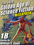 The 16th Golden Age of Science Fiction MEGAPACK ®: 18 Stories by William C. Gault