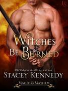 Witches Be Burned: A Magic & Mayhem Novel